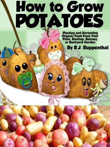 How to Grow Potatoes Planting and Harvesting Organic Food From Your Patio, Rooftop...