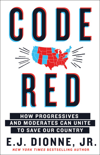 Code Red  How Progressives and Moderates Can Unite to Save Our Country