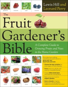 The Fruit Gardener's Bible - A Complete Guide to Growing Fruits and Nuts in the Ho...