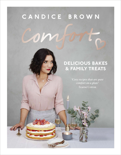 Comfort - Delicious Bakes and Family Treats by Candice Brown