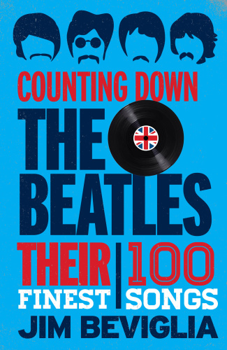 Counting Down the Beatles Their 100 Finest Songs
