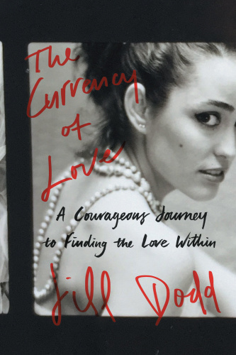 The Currency of Love - A Courageous Journey to Finding the Love Within