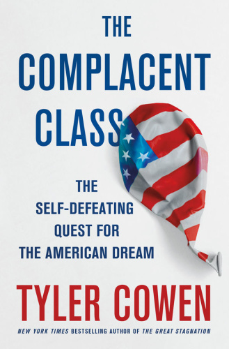 The Complacent Class   The Self Defeating Quest for the American Dream