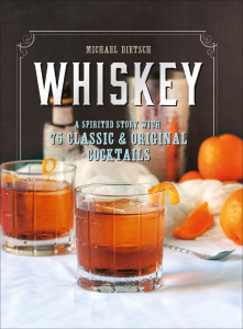 Whiskey - A Spirited Story with 75 Classic and Original Cocktails