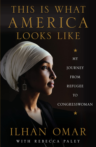 This Is What America Looks Like  My Journey from Refugee to Congresswoman by Ilhan Omar