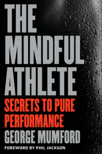 The Mindful Athlete - Secrets to Pure Performance