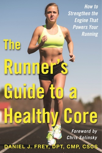 The Runner's Guide to a Healthy Core   How to Strengthen the Engine That Powers Yo...