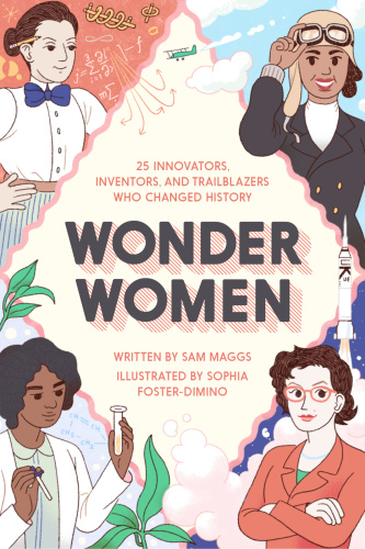 Wonder Women - 25 Innovators, Inventors, and Trailblazers Who Changed History