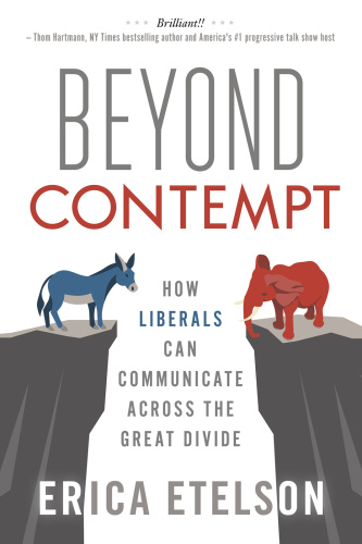 Beyond Contempt  How Liberals Can Communicate Across the Great Divide