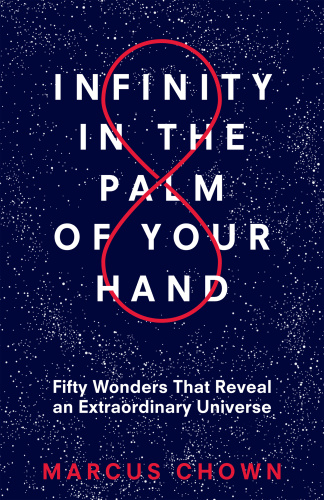Infinity in the Palm of Your Hand   Fifty Wonders That Reveal an Extraordinary Uni...