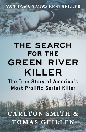 The Search for the Green River Killer The True Story of America's Most Prolific Serial Killer by...
