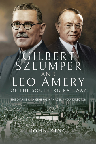 Gilbert Szlumper and Leo Amery of the Southern Railway The Diaries of a General Ma...