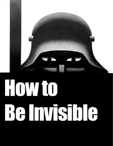 How to Be Invisible A Step-By-Step Guide To Protecting Your Assets, Your Identit