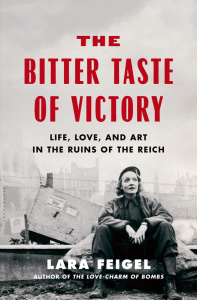 The Bitter Taste of Victory - Life, Love, and Art in the Ruins of the Reich