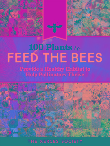 100 Plants to Feed the Bees   Provide a Healthy Habitat to Help Pollinators Thrive
