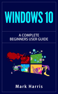 Windows 10 - The Complete Beginners User Guide, 2nd Edition