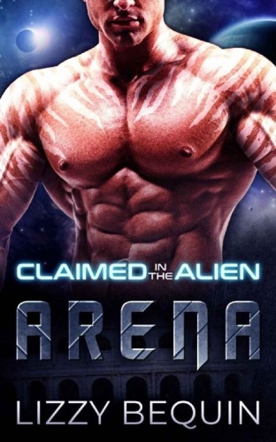 Claimed in the Alien Arena - Lizzy Bequin