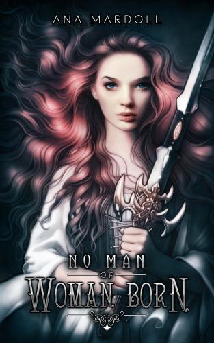 No Man of Woman Born by Ana Mardoll