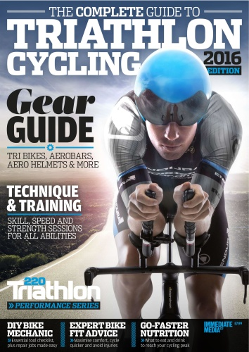 220 Triathlon Special Edition The Complete Guide to Triathlon Cycling 2016 Edition