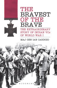The Bravest of the Brave - The Extraordinary Story of Indian VCs of World War I