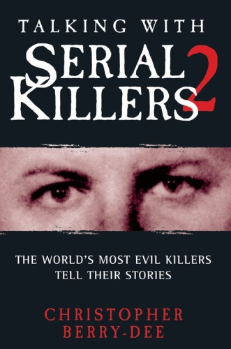 Talking with Serial Killers 2   The World's Most Evil Killers Tell Their Stories