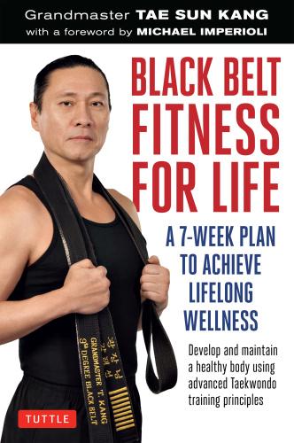 Black Belt Fitness for Life   A 7 Week Plan to Achieve Lifelong Wellness