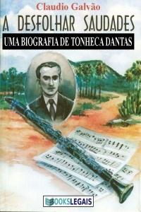 A Desfolhar Saudades (Biografia de Tonheca Dantas)