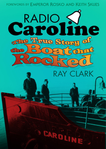 Radio Caroline - The True Story of the Boat that Rocked