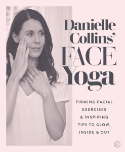 Danielle Collins' Face Yoga  Energizing Exercises and Inspiring Tips to Glow, Inside and Out by D...