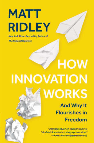 How Innovation Works  And Why It Flourishes in Freedom by Matt Ridley