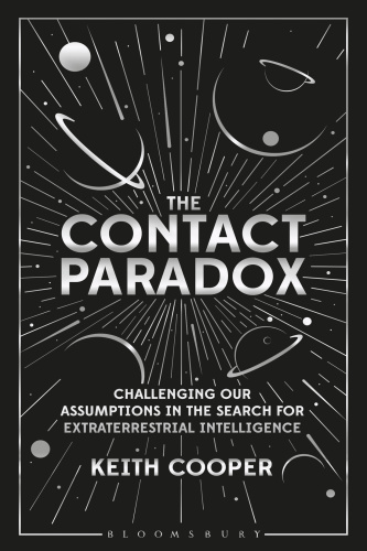 The Contact Paradox  Challenging our Assumptions in the Search for Extraterrestria...