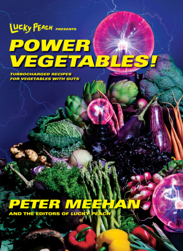 Lucky Peach Presents Power Vegetables! - Turbocharged Recipes for Vegetables with ...