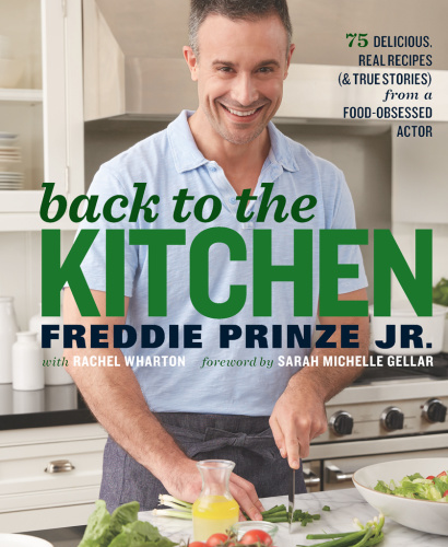 Back to the Kitchen - 75 Delicious, Real Recipes (& True Stories) from a Food-Obse...