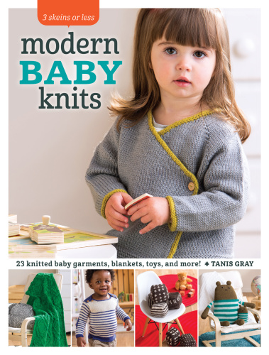 Modern Baby Knits   23 Knitted Baby Garments, Blankets, Toys, and More!