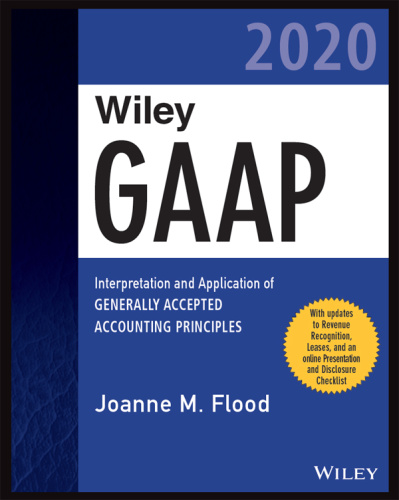 Wiley GAAP 2020 Interpretation and Application of Generally Accepted Accounting Pr...