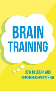 Brain Training - How To Learn and Remember Everything