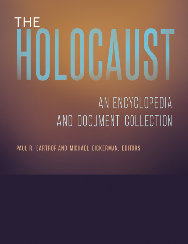 The Holocaust   An Encyclopedia and Document Collection (4 volumes)