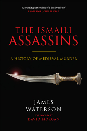 The Ismaili Assassins A History of Medieval Murder