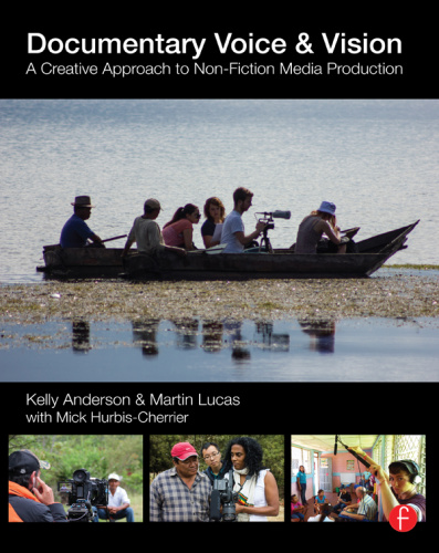 Documentary Voice & Vision  A Creative Approach to Non Fiction Media Production
