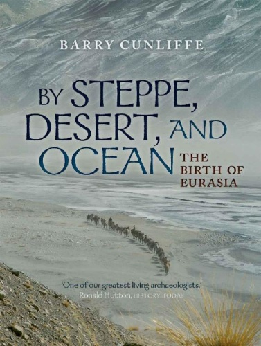 By Steppe, Desert, and Ocean The Birth of Eurasia