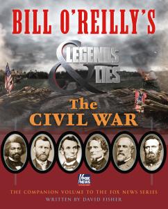Bill O'Reilly's Legends and Lies   The Civil War