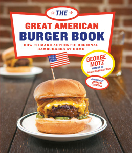 The Great American Burger Book - How to Make Authentic Regional Hamburgers at Home