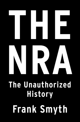 The NRA  The Unauthorized History by Frank Smyth