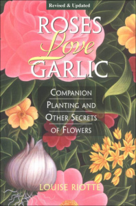 Roses Love Garlic - Companion Planting and Other Secrets of Flowers
