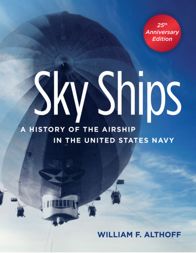 Sky Ships- A History of the Airship in the United States Navy, 25th Anniversary Ed...