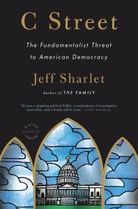 C Street  The Fundamentalist Threat to American Democracy by Jeff Sharlet