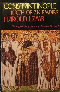 Ccmstantinople - Birth of an Empire by Harold Lamb