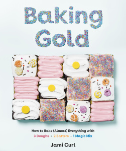 Baking Gold  How to Bake (Almost) Everything with 3 Doughs, 2 Batters, and 1 Magic...