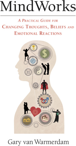 MindWorks - A Practical Guide for Changing Thoughts, Beliefs and Emotional Reactions