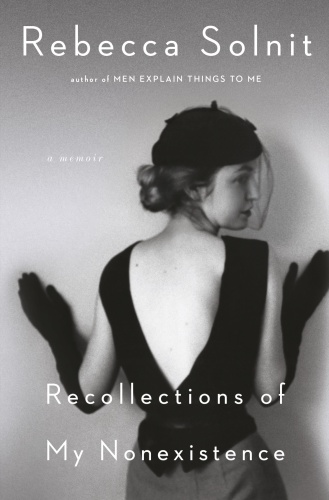 Recollections of My Non Existence by Rebecca Solnit